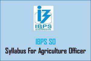 (Agriculture) IBPS SO Preliminary ,Mains Exam Syllabus
